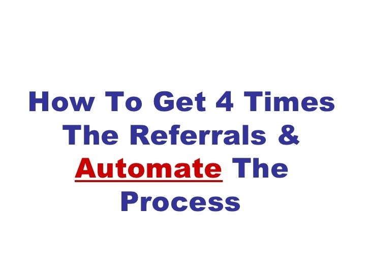 How To Get 4 Times The Referrals &  Automate  The Process