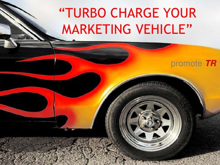 """TURBO CHARGE YOUR MARKETING VEHICLE""<br />promote TR<br />"