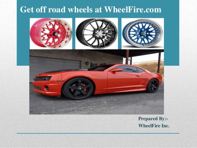 Get off road wheels at WheelFire.com Prepared By:- WheelFire Inc.