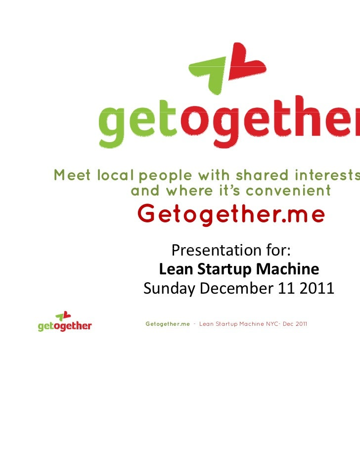 Meet local people with shared interests when         and where it's convenient          Getogether.me               Presen...
