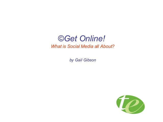 ©Get Online! What is Social Media all About? by Gail Gibson