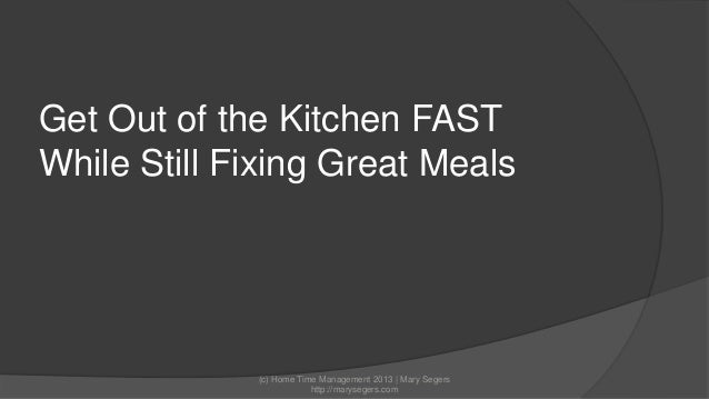 Get Out of the Kitchen FAST While Still Fixing Great Meals  (c) Home Time Management 2013 | Mary Segers http://marysegers....