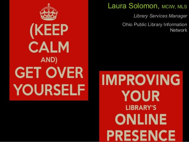 Laura Solomon, Library Services Manager, OPLIN Laura Solomon, MCIW, MLS Library Services Manager Ohio Public Library Infor...