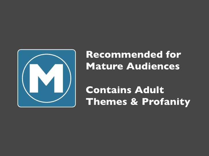 Recommended forM    Mature Audiences    Contains Adult    Themes & Profanity