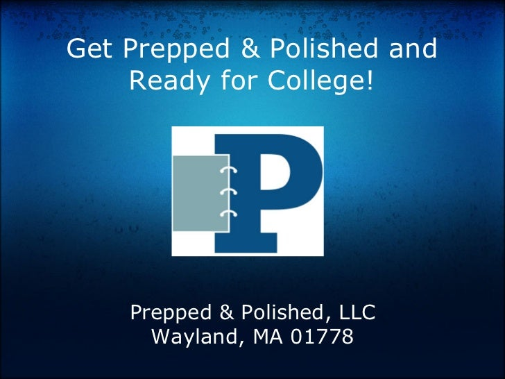 Get Prepped & Polished and    Ready for College!    Prepped & Polished, LLC      Wayland, MA 01778
