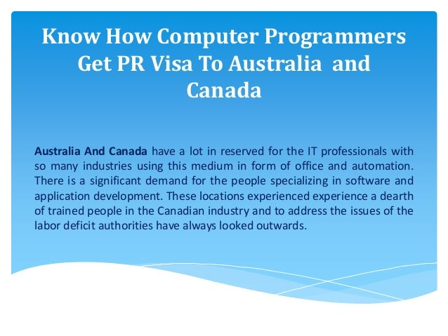 Know How Computer Programmers Get PR Visa To Australia and Canada Australia And Canada have a lot in reserved for the IT p...