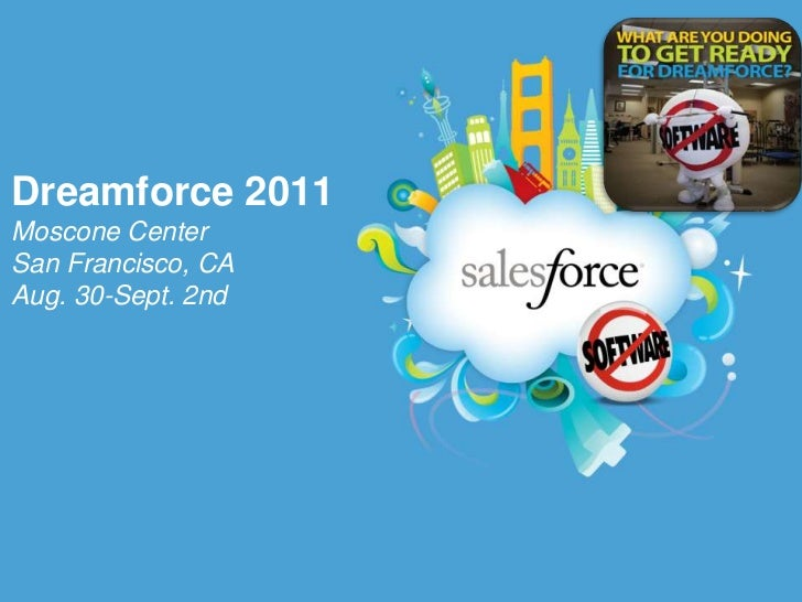 Dreamforce 2011Moscone CenterSan Francisco, CAAug. 30-Sept. 2nd<br />