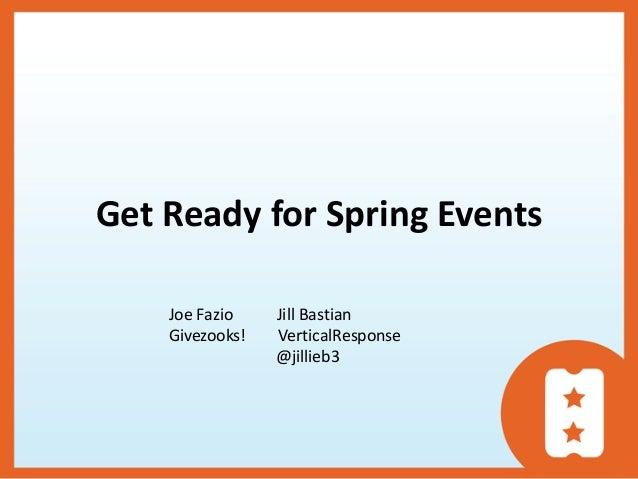 Get Ready for Spring Events    Joe Fazio    Jill Bastian    Givezooks!   VerticalResponse                 @jillieb3