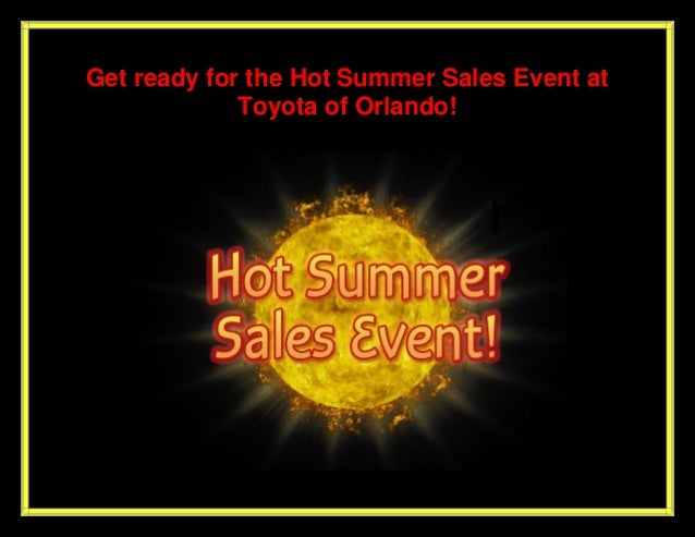 Get ready for the hot summer sales event at Toyota of Orlando!