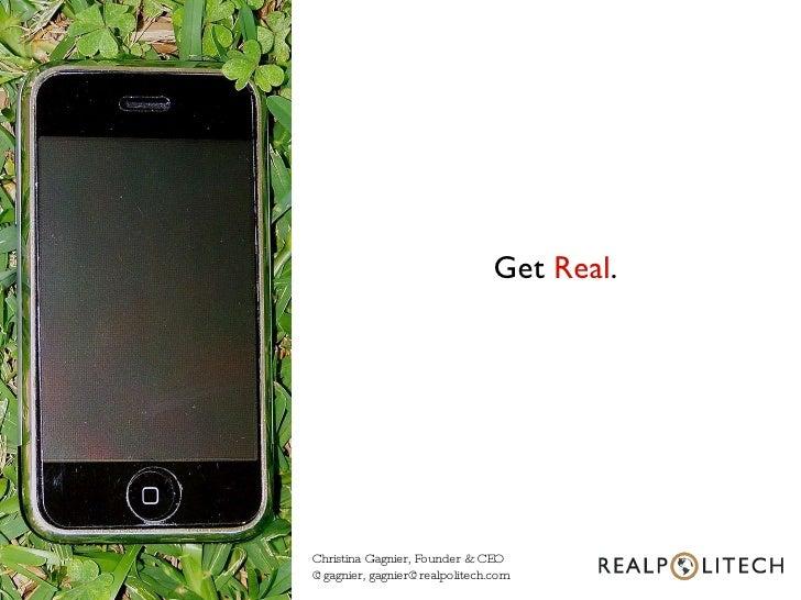 Christina Gagnier, Founder & CEO @gagnier, gagnier@realpolitech.com Get  Real .