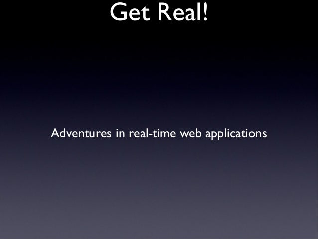 Get Real: Adventures in realtime web apps