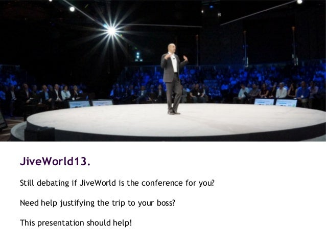 JiveWorld13. Still debating if JiveWorld is the conference for you? Need help justifying the trip to your boss? This prese...