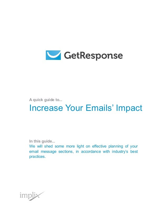 A quick guide to... Increase Your Emails' Impact In this guide... We will shed some more light on effective planning of yo...