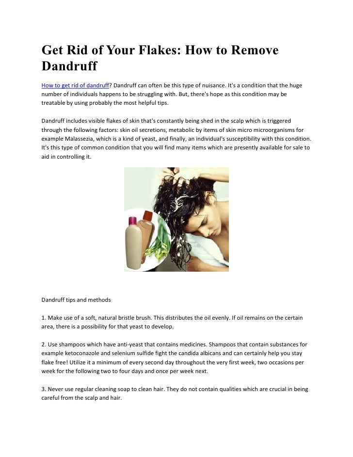 Get Rid of Your Flakes: How to RemoveDandruffHow to get rid of dandruff? Dandruff can often be this type of nuisance. Its ...