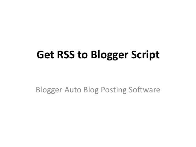 Get RSS to Blogger ScriptBlogger Auto Blog Posting Software