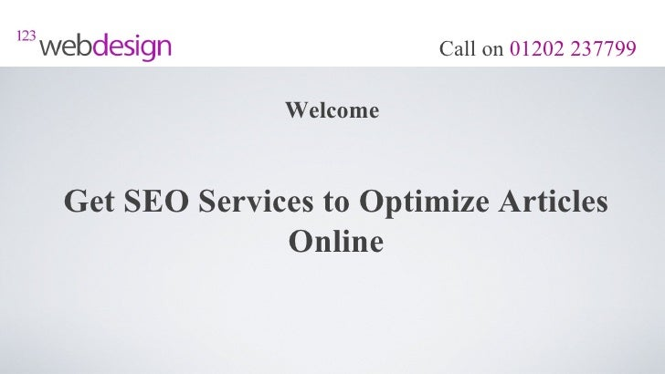 Call on 01202 237799               WelcomeGet SEO Services to Optimize Articles              Online