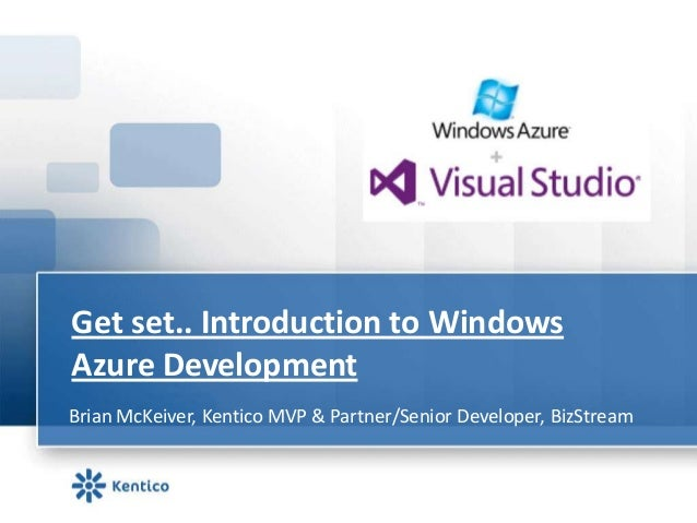 Get set.. Introduction to WindowsAzure DevelopmentBrian McKeiver, Kentico MVP & Partner/Senior Developer, BizStream
