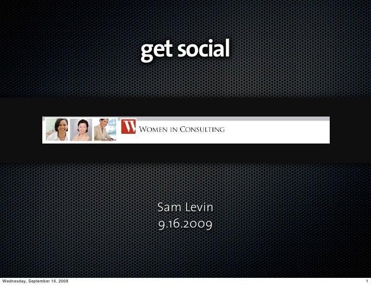 get social                                      Sam Levin                                  9.16.2009    Wednesday, Septemb...