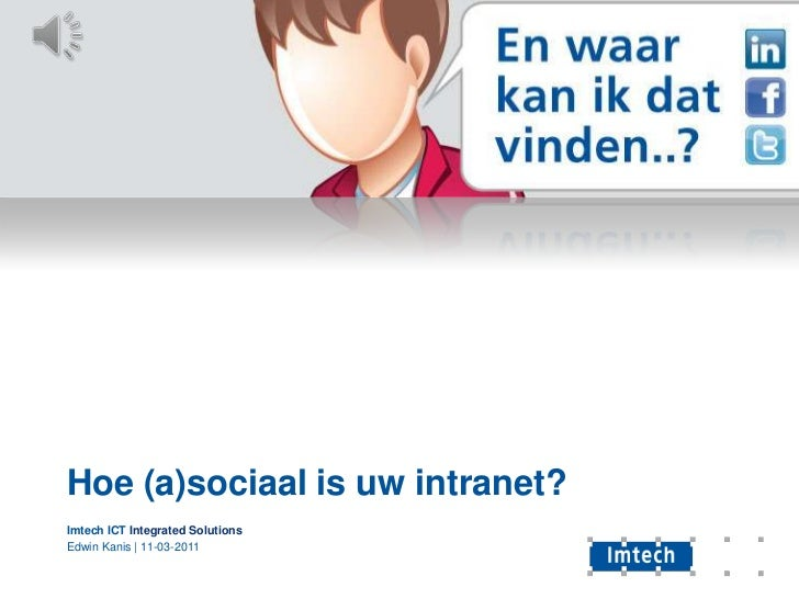 Hoe (a)sociaal is uw intranet?<br />Imtech ICT Integrated Solutions<br />Edwin Kanis | 11-03-2011<br />