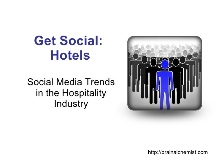 Get Social:  Hotels Social Media Trends in the Hospitality Industry http://brainalchemist.com
