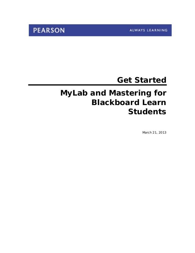 Get StartedMyLab and Mastering forBlackboard LearnStudentsMarch 21, 2013