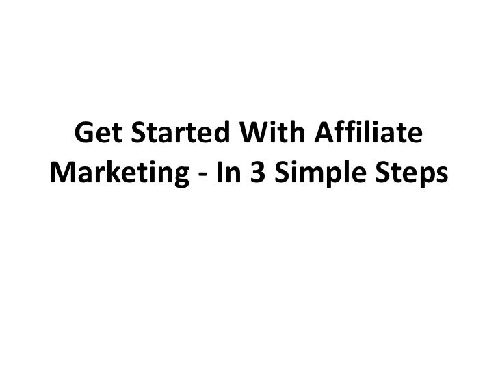 Get Started With Affiliate Marketing - In 3 Simple Steps