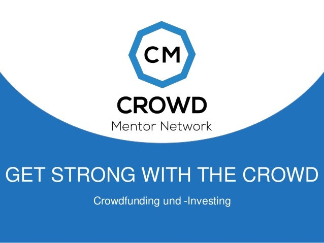 GET STRONG WITH THE CROWD Crowdfunding und -Investing