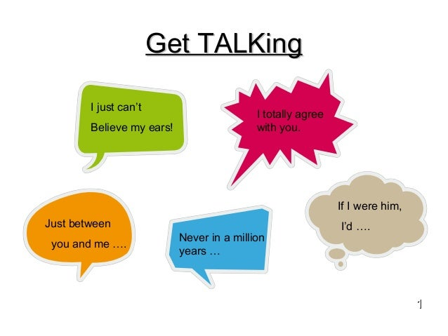 Get TALKingGet TALKing 11 I just can't Believe my ears! I totally agree with you. Just between you and me …. Never in a mi...