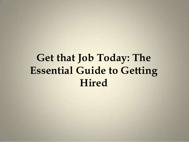 Get that Job Today: The Essential Guide to Getting Hired