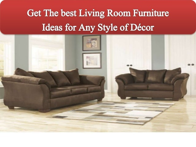 Get The Best Living Room Furniture Ideas For Any Style Of