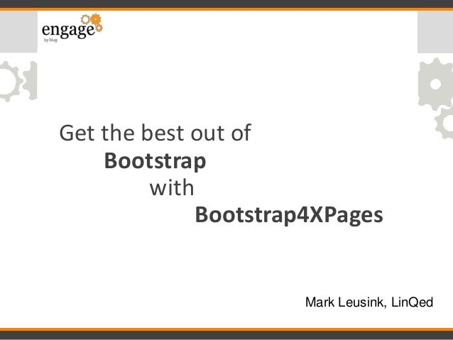 Get the best out of Bootstrap with Bootstrap4XPages Mark Leusink, LinQed