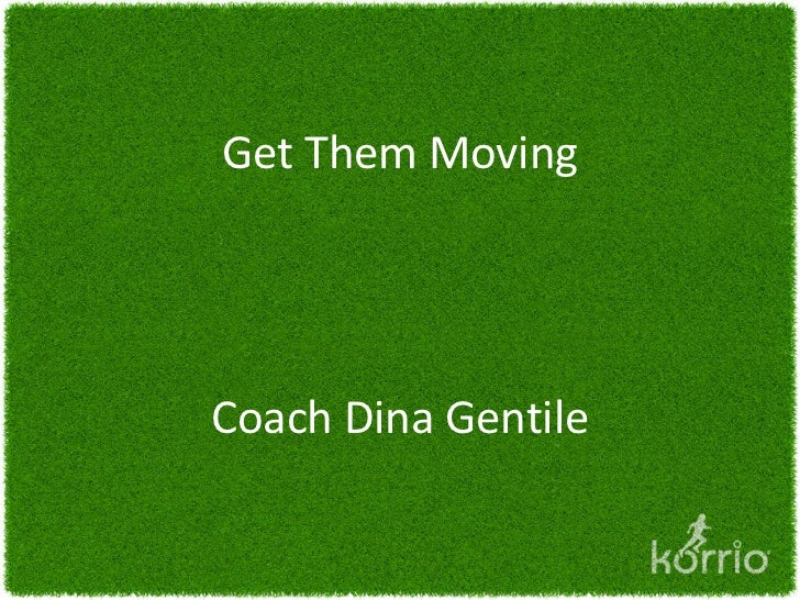 Get Them MovingCoach Dina Gentile