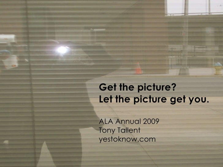 Get the picture? Let the picture get you.
