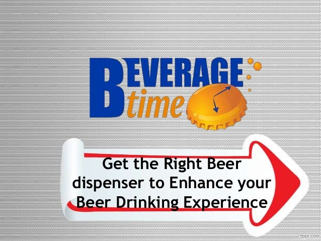 Get the Right Beer dispenser to Enhance your Beer Drinking Experience