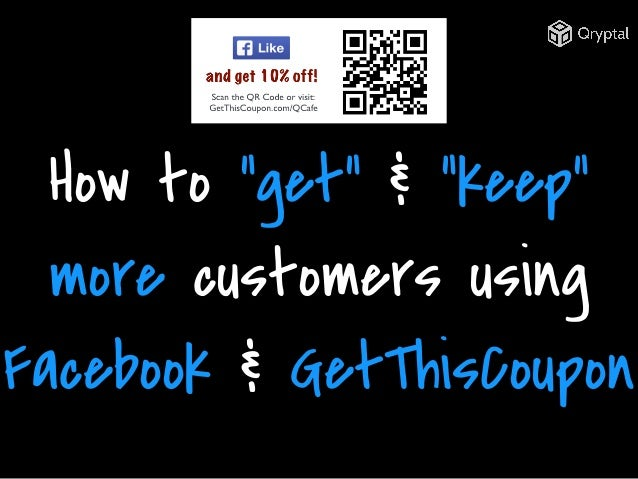 """How to """"get"""" & """"keep"""" more customers using Facebook & GetThisCoupon"""