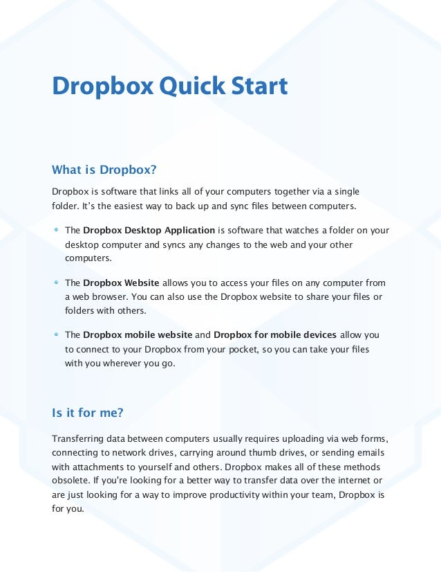 Dropbox Quick Start What is Dropbox? Dropbox is software that links all of your computers together via a single folder. It...