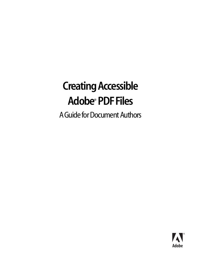Creating Accessible Adobe PDF Files ®  A Guide for Document Authors
