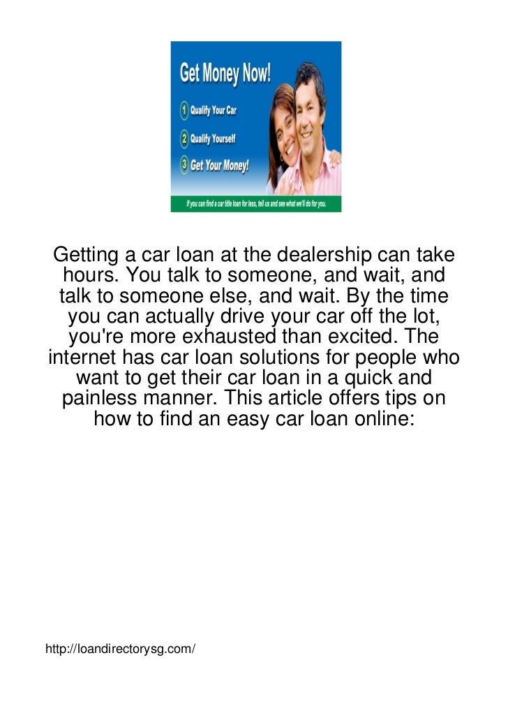 Getting a car loan at the dealership can take   hours. You talk to someone, and wait, and  talk to someone else, and wait....