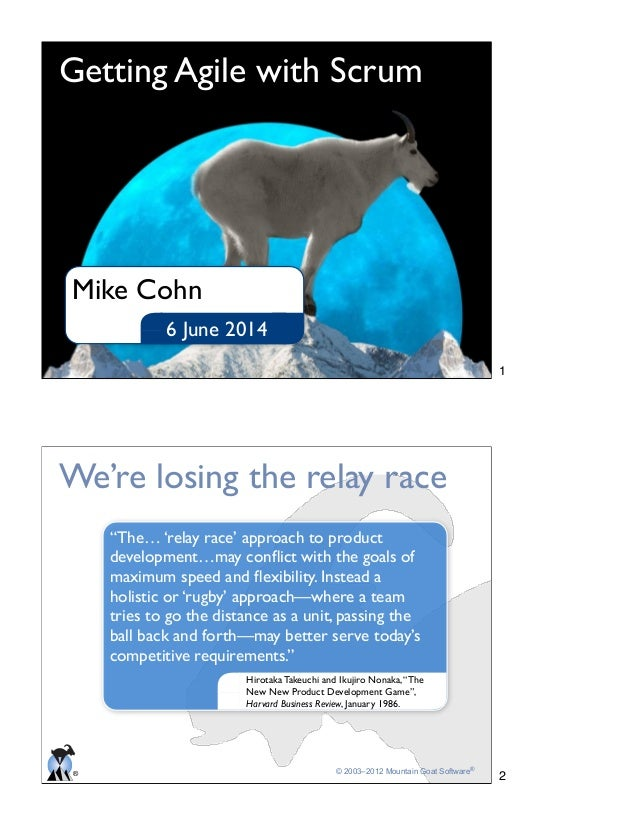 Getting Agile with Scrum 6 June 2014 Mike Cohn ® © 2003–2012 Mountain Goat Software® We're losing the relay race Hirotaka ...