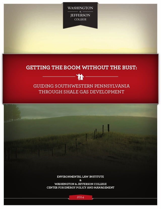 GETTING THE BOOM WITHOUT THE BUST: GUIDING SOUTHWESTERN PENNSYLVANIA THROUGH SHALE GAS DEVELOPMENT WASHINGTON & JEFFERSON ...