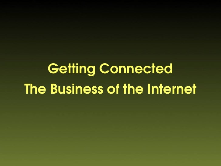 Getting Connected The Business of the Internet