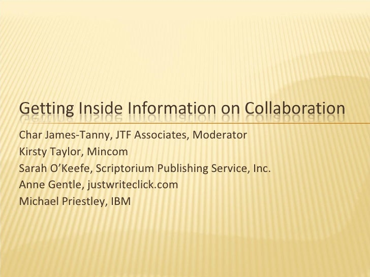 Char James-Tanny, JTF Associates, Moderator Kirsty Taylor, Mincom Sarah O'Keefe, Scriptorium Publishing Service, Inc. Anne...