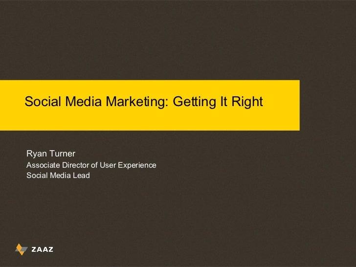 Social Media Marketing: Getting It Right Ryan Turner Associate Director of User Experience Social Media Lead