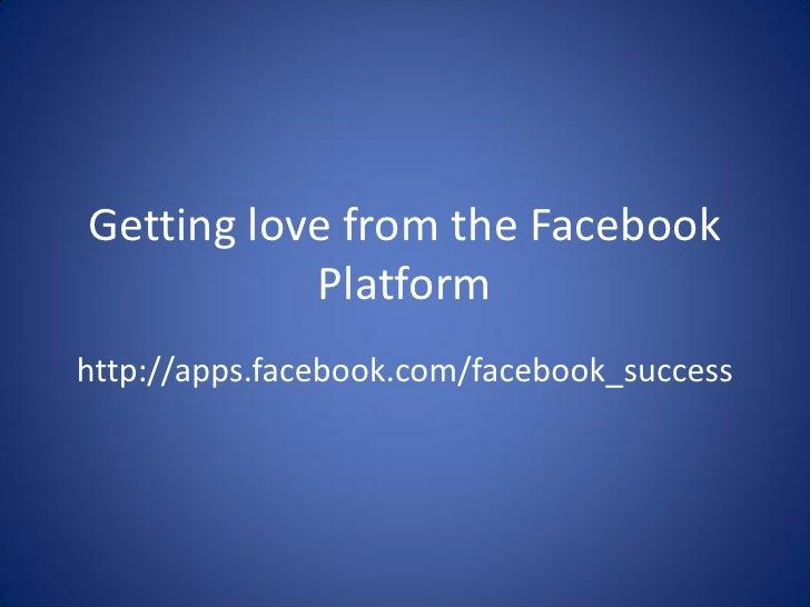 Getting love from the Facebook            Platform http://apps.facebook.com/facebook_success