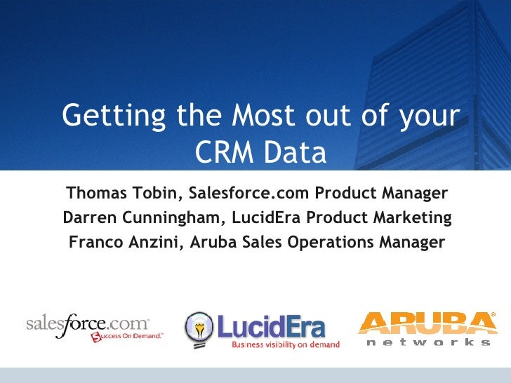 Getting the Most out of your CRM Data Thomas Tobin, Salesforce.com Product Manager Darren Cunningham, LucidEra Product Mar...