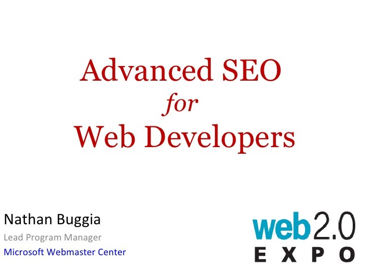 Advanced SEO  for   Web Developers Nathan Buggia Lead Program Manager Microsoft Webmaster Center