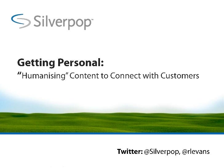 """Getting Personal: """"Humanising"""" Content to Connect with Customers<br />Twitter: @Silverpop, @rlevans<br />"""