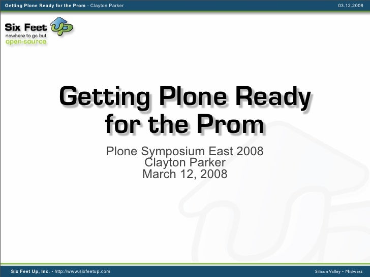 Getting Plone Ready for the Prom - Clayton Parker                                  03.12.2008                            G...