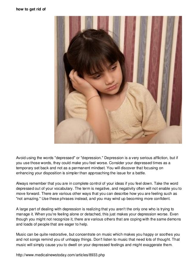 """how to get rid of Avoid using the words """"depressed"""" or """"depression."""" Depression is a very serious affliction, but if you u..."""