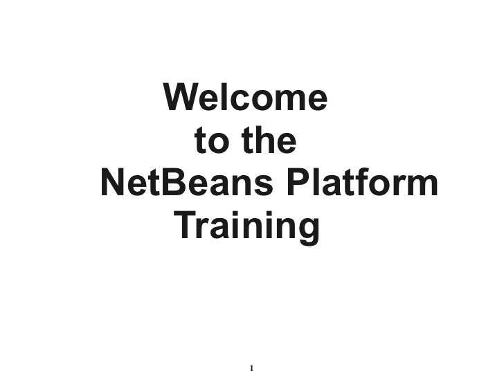Welcome     to the NetBeans Platform    Training          1